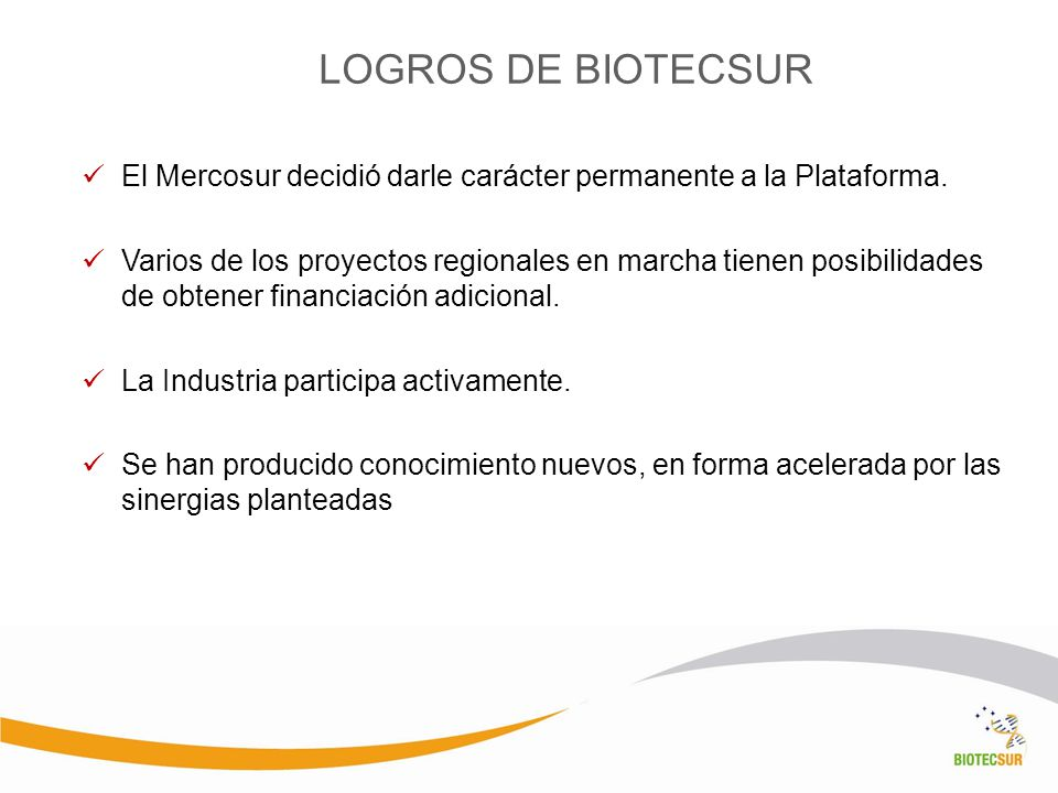 LOGROS DE BIOTECSUR El Mercosur decidió darle carácter permanente a la Plataforma.