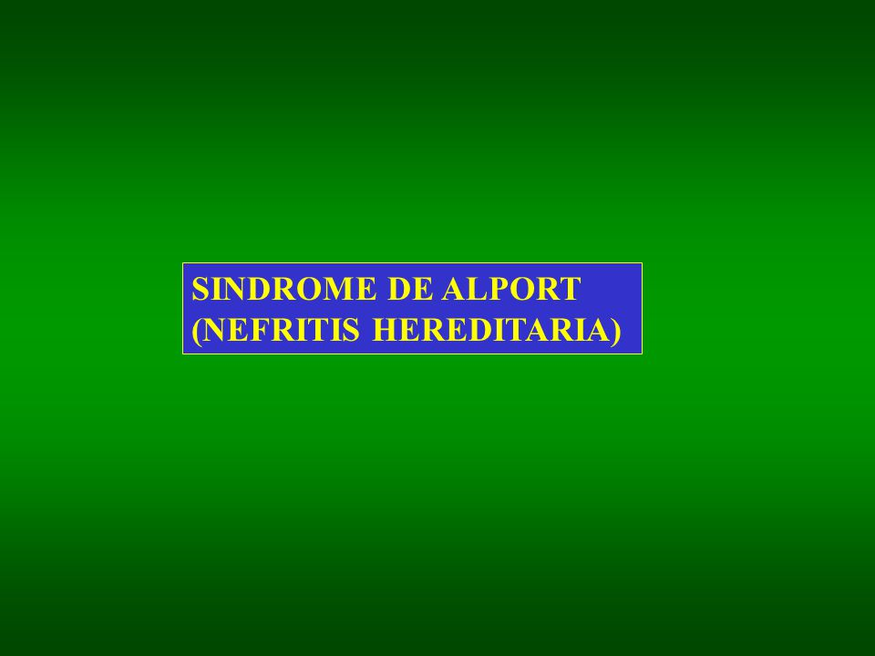 SINDROME DE ALPORT (NEFRITIS HEREDITARIA)