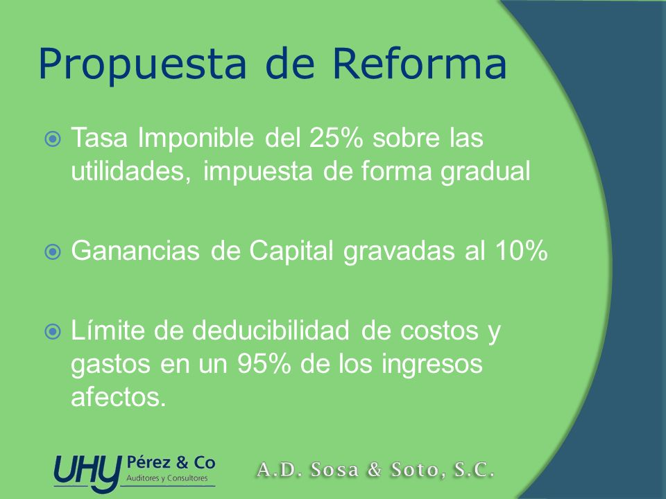 Propuesta de Reforma Tasa Imponible del 25% sobre las utilidades, impuesta de forma gradual. Ganancias de Capital gravadas al 10%
