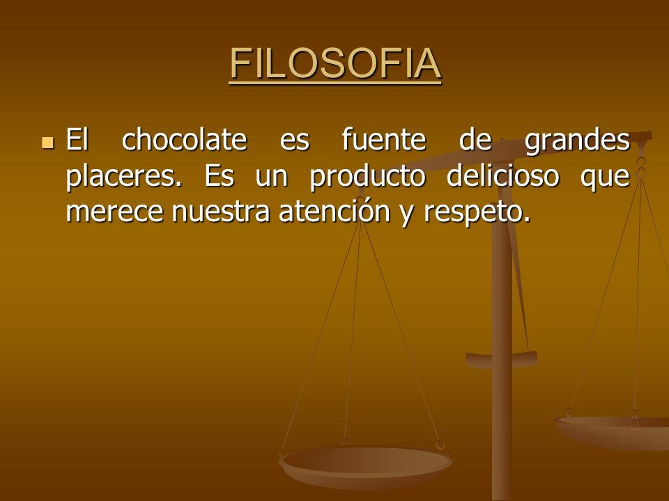 FILOSOFIA El chocolate es fuente de grandes placeres.