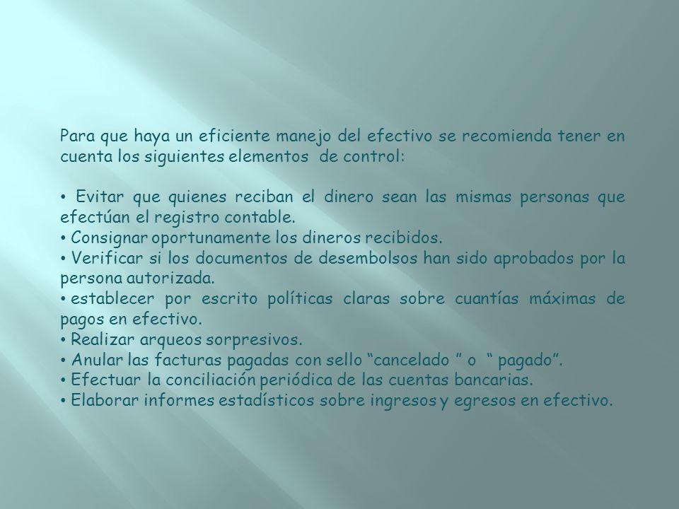 Para que haya un eficiente manejo del efectivo se recomienda tener en cuenta los siguientes elementos de control: