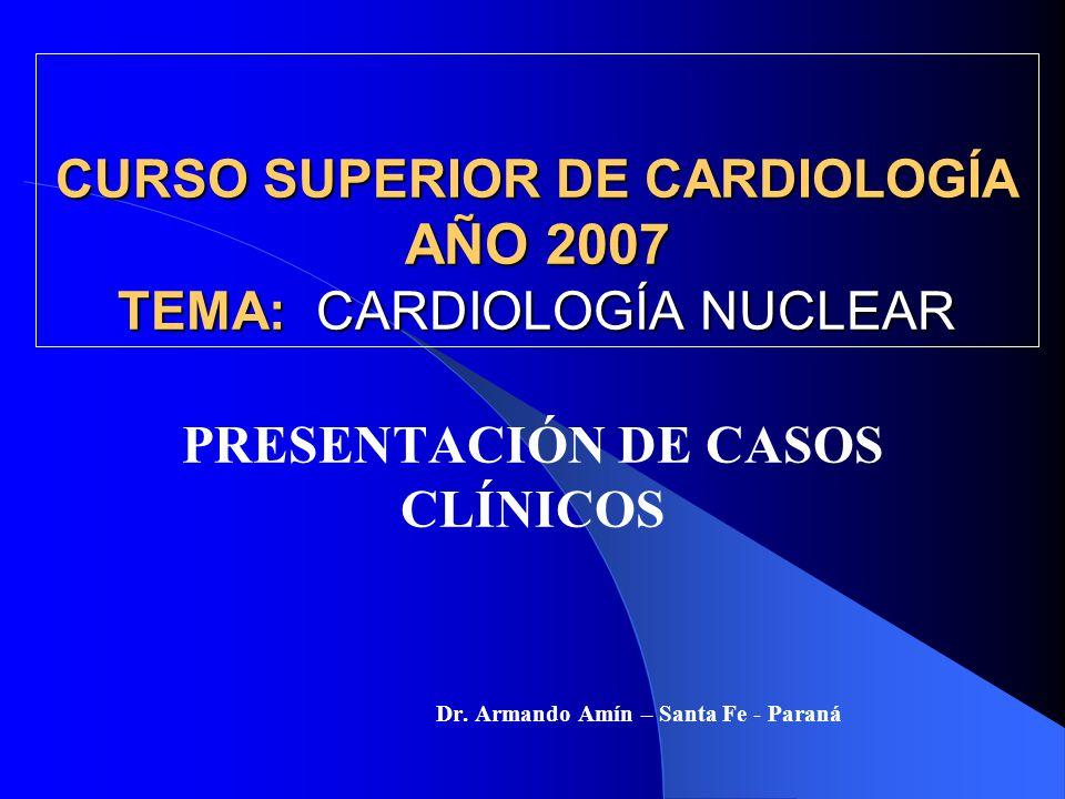 CURSO SUPERIOR DE CARDIOLOGÍA AÑO 2007 TEMA: CARDIOLOGÍA NUCLEAR
