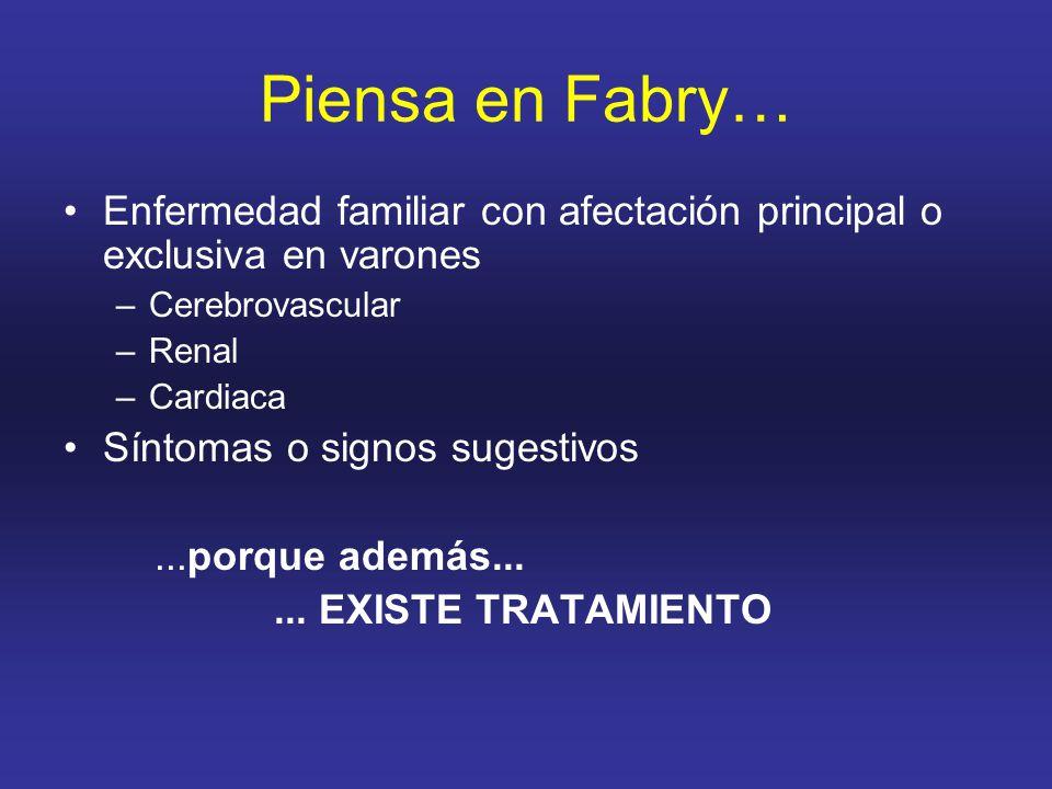 Piensa en Fabry… Enfermedad familiar con afectación principal o exclusiva en varones. Cerebrovascular.
