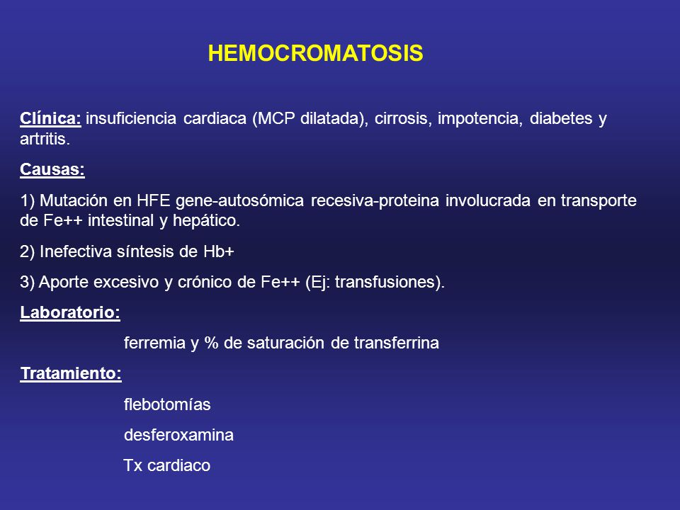 HEMOCROMATOSIS Clínica: insuficiencia cardiaca (MCP dilatada), cirrosis, impotencia, diabetes y artritis.