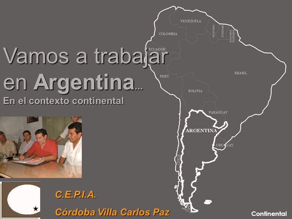 Vamos a trabajar en Argentina... En el contexto continental C.E.P.I.A.