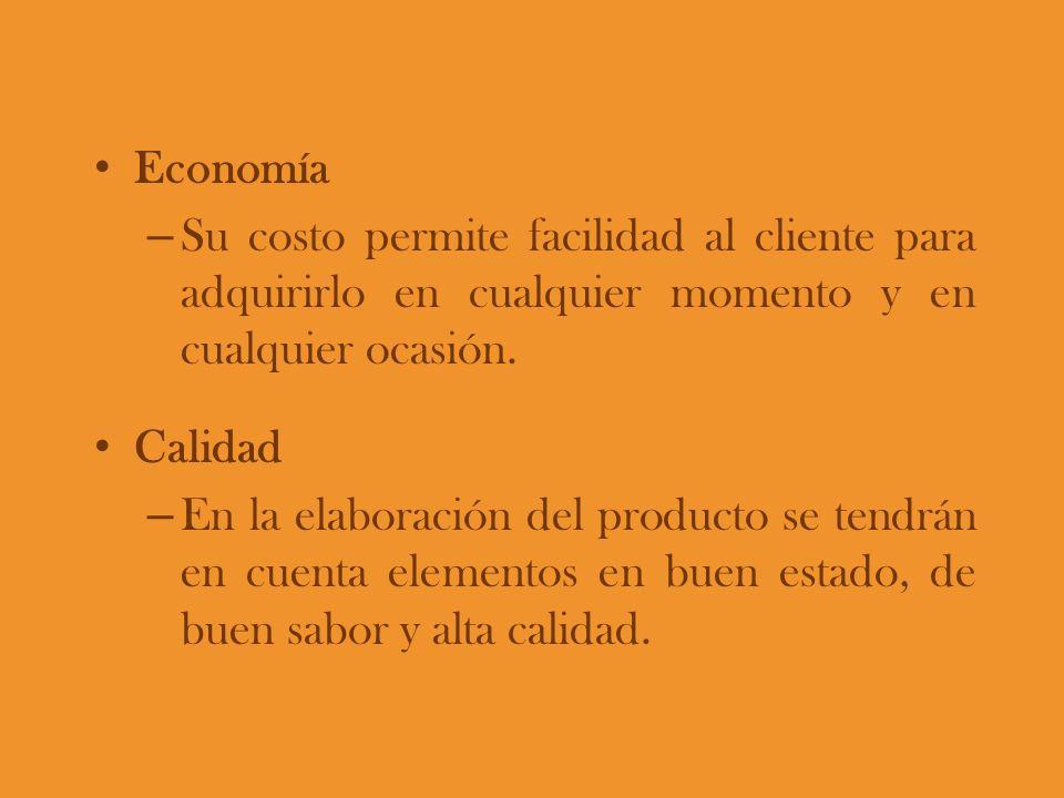 Economía Su costo permite facilidad al cliente para adquirirlo en cualquier momento y en cualquier ocasión.