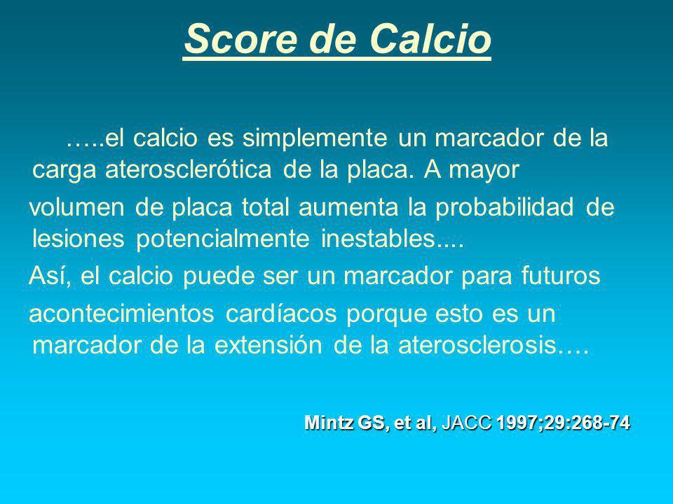 Score de Calcio …..el calcio es simplemente un marcador de la carga aterosclerótica de la placa. A mayor.