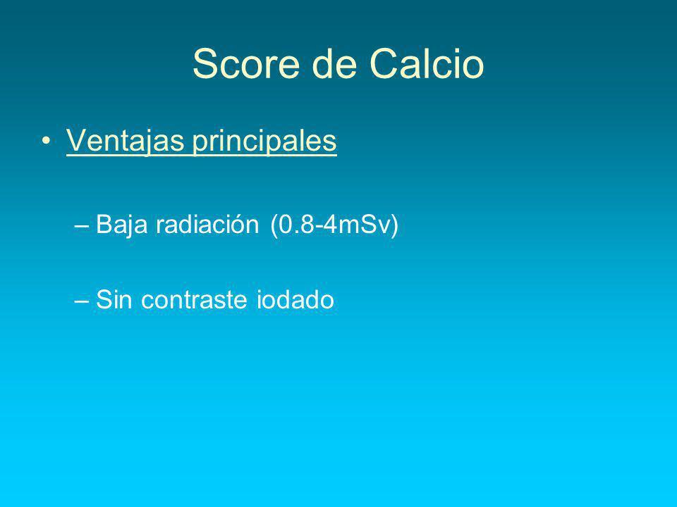 Score de Calcio Ventajas principales Baja radiación (0.8-4mSv)