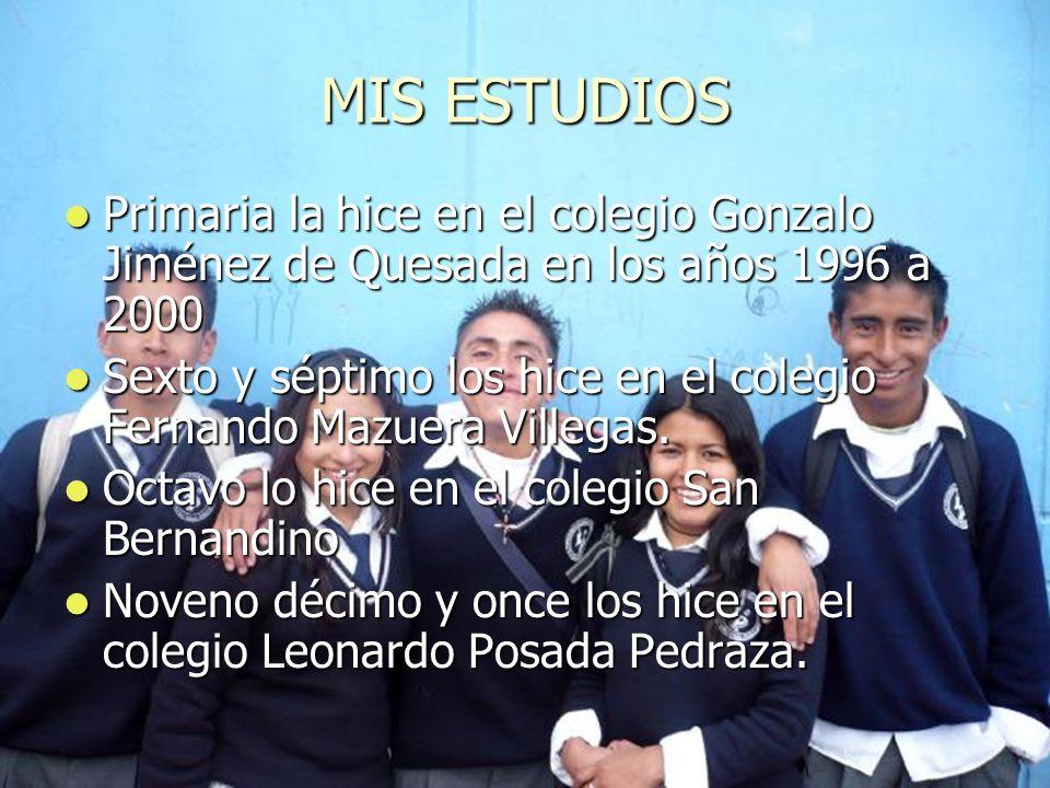 MIS ESTUDIOS Primaria la hice en el colegio Gonzalo Jiménez de Quesada en los años 1996 a 2000.