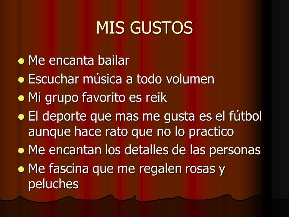 MIS GUSTOS Me encanta bailar Escuchar música a todo volumen