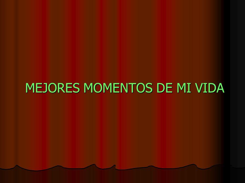 MEJORES MOMENTOS DE MI VIDA