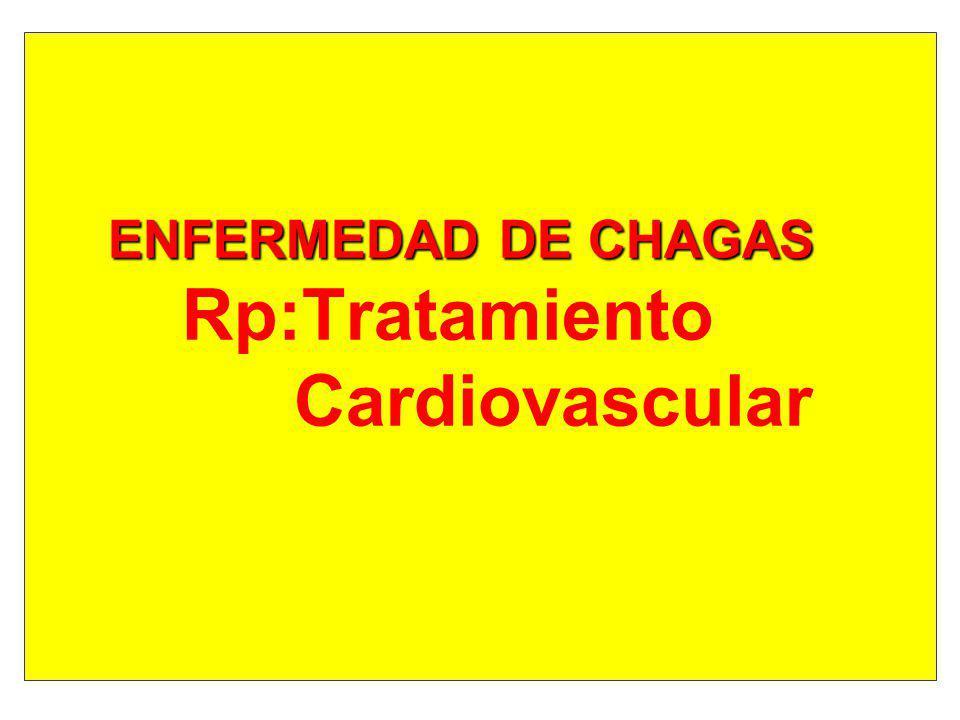 ENFERMEDAD DE CHAGAS Rp:Tratamiento Cardiovascular