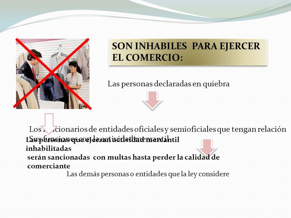 SON INHABILES PARA EJERCER EL COMERCIO: