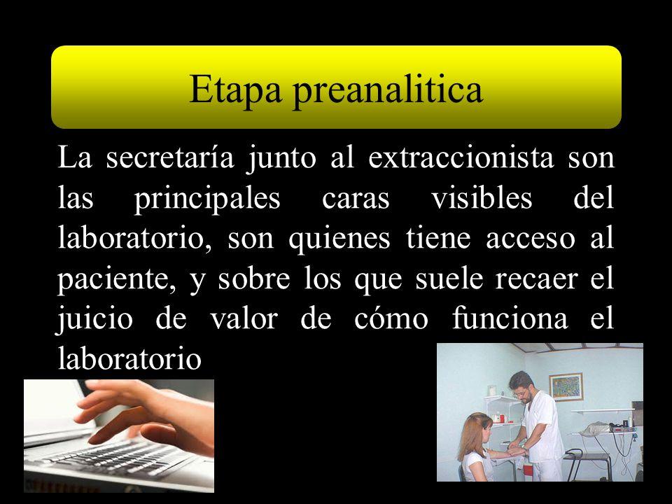 La secretaría junto al extraccionista son las principales caras visibles del laboratorio, son quienes tiene acceso al paciente, y sobre los que suele recaer el juicio de valor de cómo funciona el laboratorio