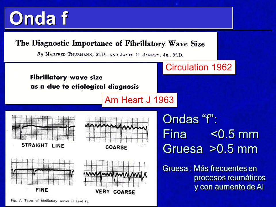 Onda f Ondas f : Fina <0.5 mm Gruesa >0.5 mm Circulation 1962