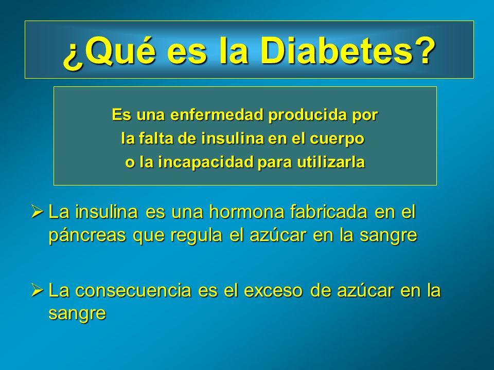 ¿Qué es la Diabetes La insulina es una hormona fabricada en el páncreas que regula el azúcar en la sangre.