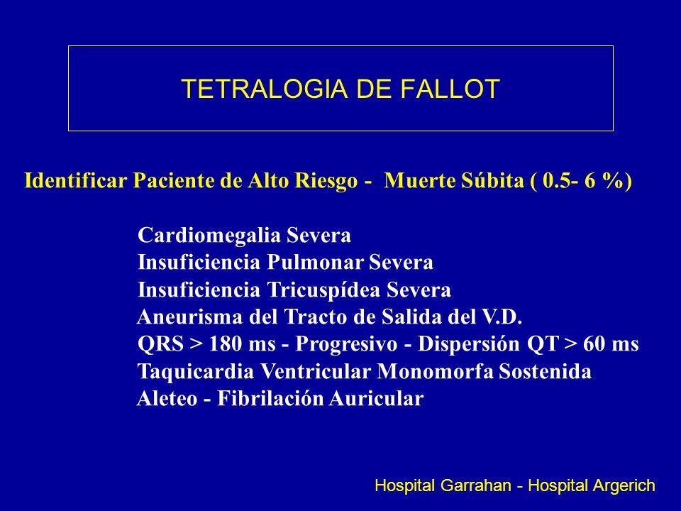 TETRALOGIA DE FALLOT Identificar Paciente de Alto Riesgo - Muerte Súbita ( 0.5- 6 %) Cardiomegalia Severa.