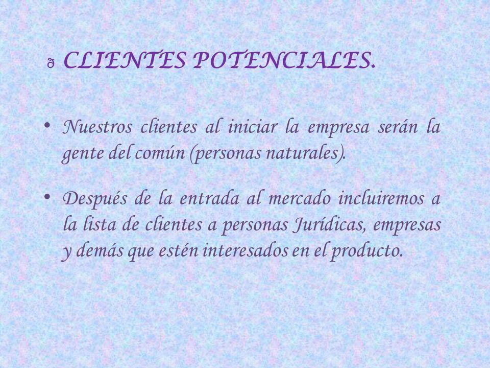 CLIENTES POTENCIALES. Nuestros clientes al iniciar la empresa serán la gente del común (personas naturales).