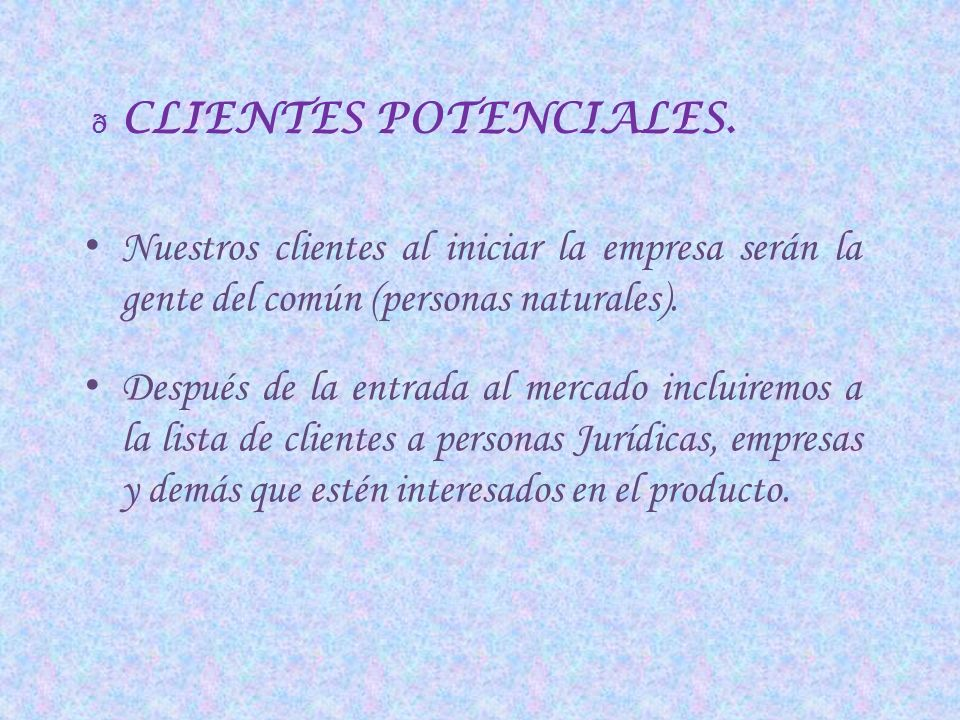 CLIENTES POTENCIALES.Nuestros clientes al iniciar la empresa serán la gente del común (personas naturales).