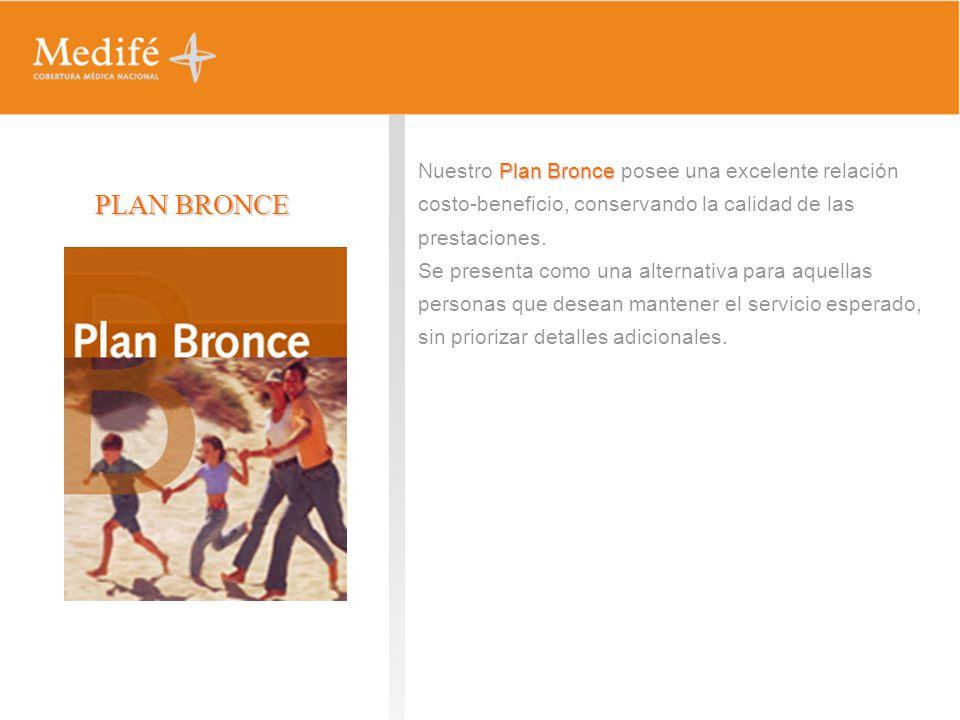 PLAN BRONCE Nuestro Plan Bronce posee una excelente relación costo-beneficio, conservando la calidad de las prestaciones.
