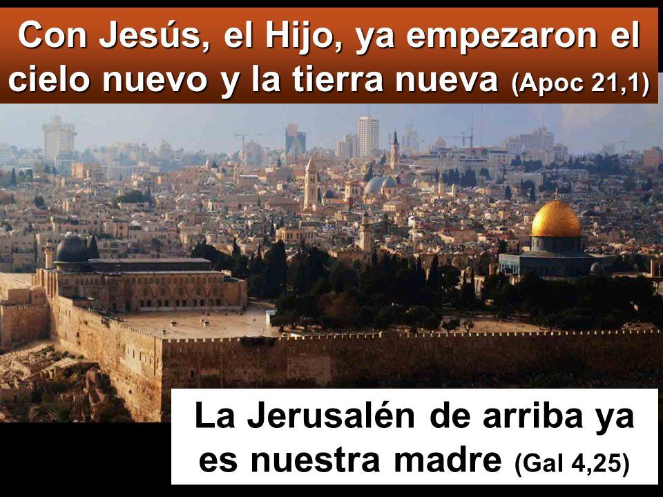 La Jerusalén de arriba ya es nuestra madre (Gal 4,25)