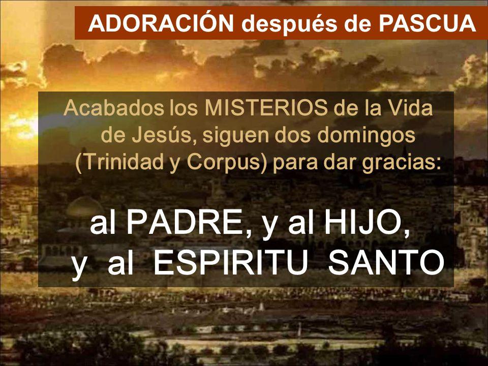 ADORACIÓN después de PASCUA al PADRE, y al HIJO, y al ESPIRITU SANTO