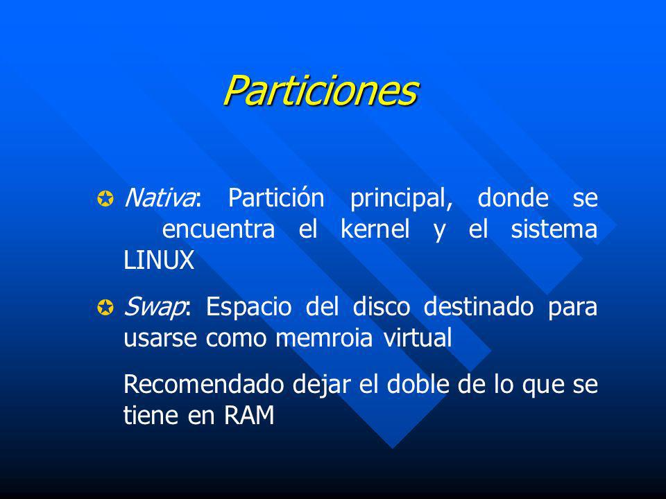 Particiones Nativa: Partición principal, donde se encuentra el kernel y el sistema LINUX.