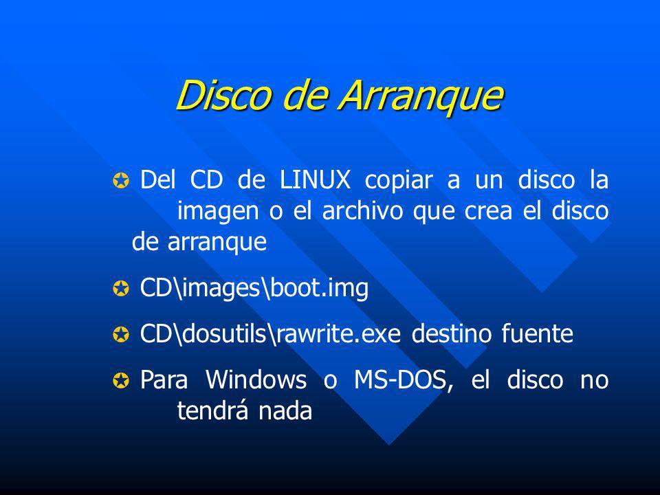 Disco de ArranqueDel CD de LINUX copiar a un disco la imagen o el archivo que crea el disco de arranque.
