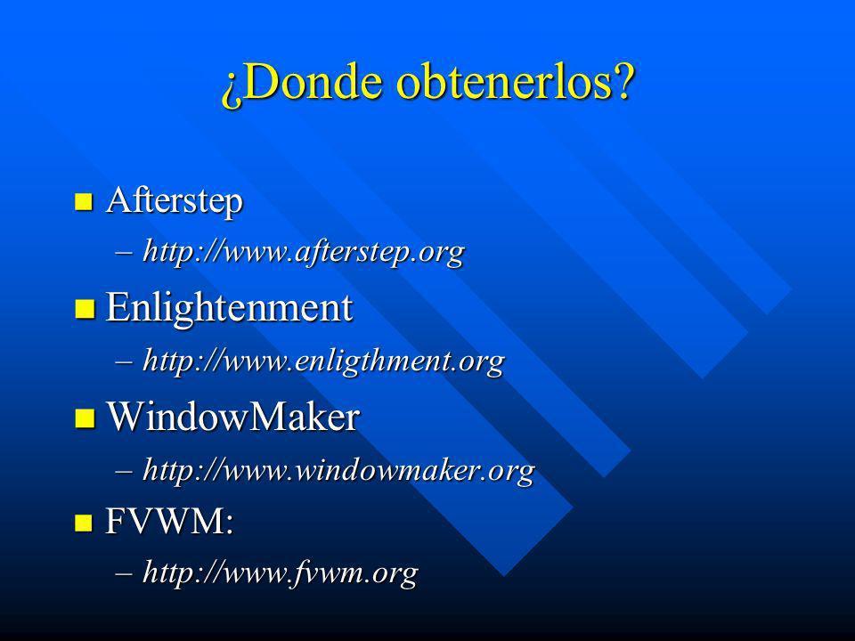 ¿Donde obtenerlos Enlightenment WindowMaker Afterstep FVWM: