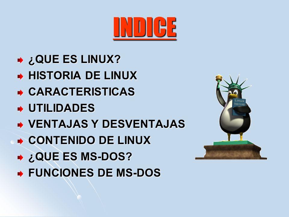 INDICE ¿QUE ES LINUX HISTORIA DE LINUX CARACTERISTICAS UTILIDADES