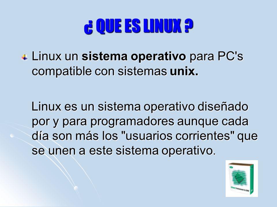 ¿ QUE ES LINUX Linux un sistema operativo para PC s compatible con sistemas unix.