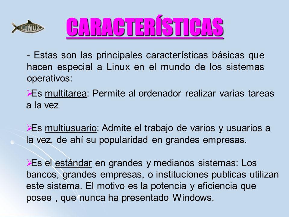 CARACTERÍSTICAS - Estas son las principales características básicas que hacen especial a Linux en el mundo de los sistemas operativos: