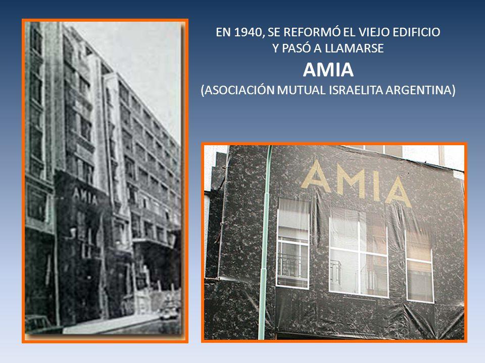 AMIA EN 1940, SE REFORMÓ EL VIEJO EDIFICIO Y PASÓ A LLAMARSE