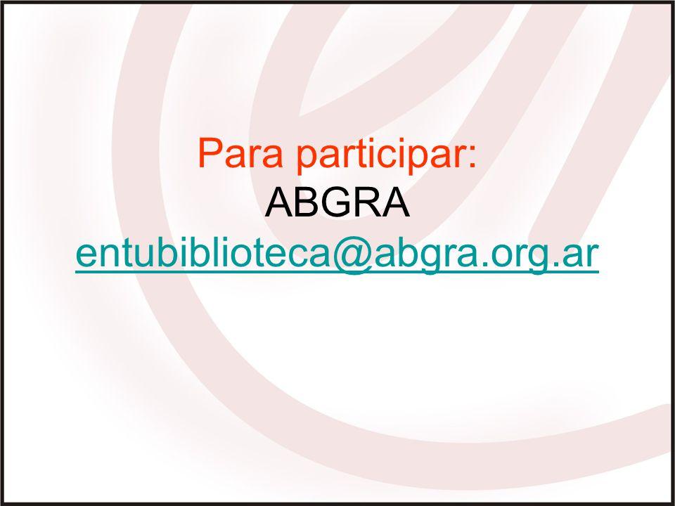 Para participar: ABGRA entubiblioteca@abgra.org.ar