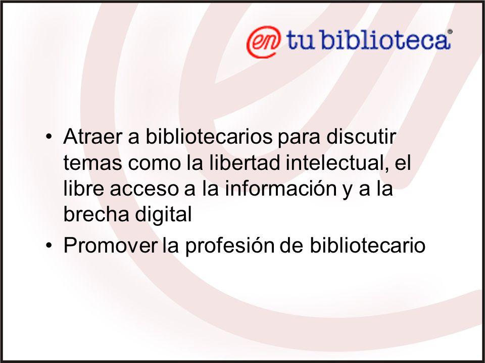Atraer a bibliotecarios para discutir temas como la libertad intelectual, el libre acceso a la información y a la brecha digital