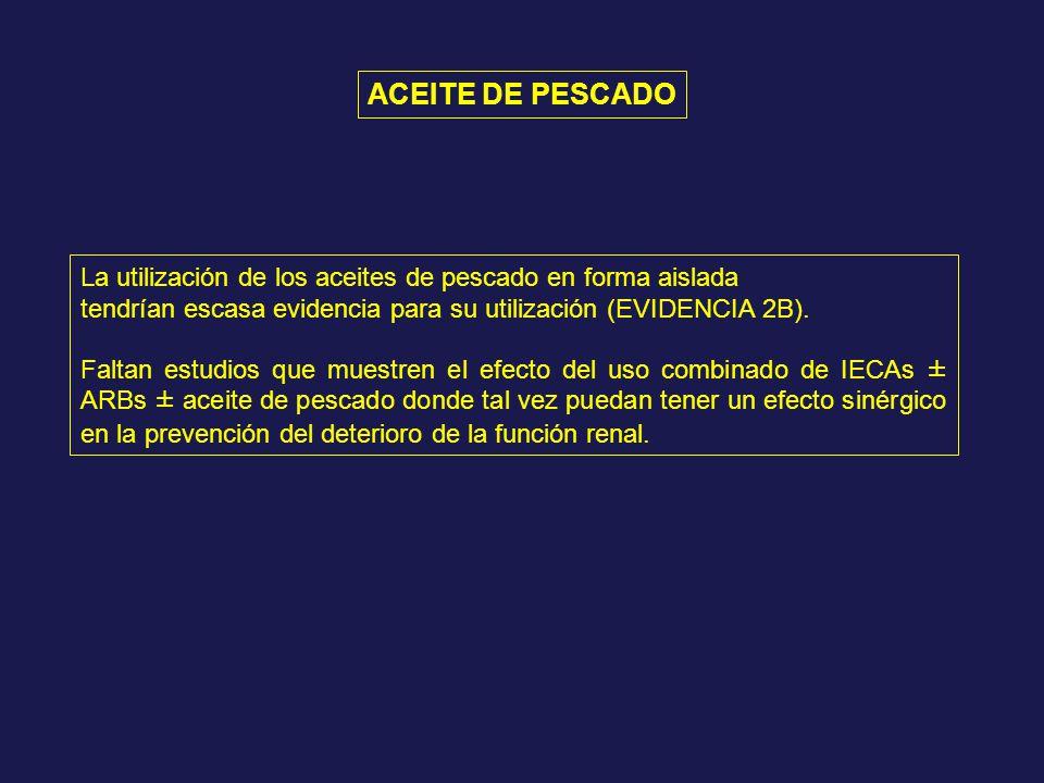 ACEITE DE PESCADO La utilización de los aceites de pescado en forma aislada. tendrían escasa evidencia para su utilización (EVIDENCIA 2B).