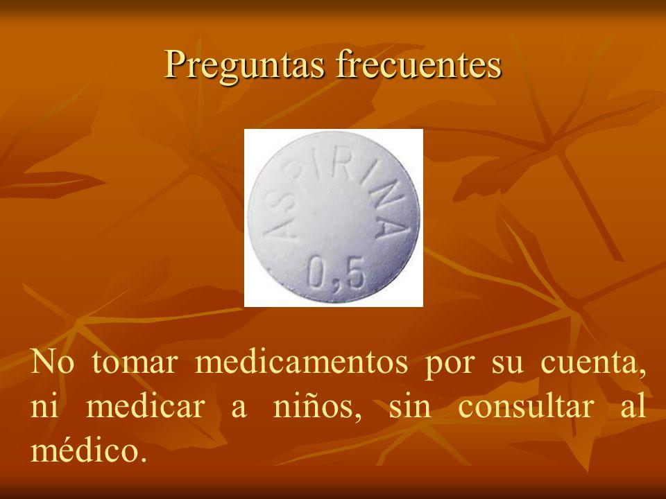 Preguntas frecuentes No tomar medicamentos por su cuenta, ni medicar a niños, sin consultar al médico.