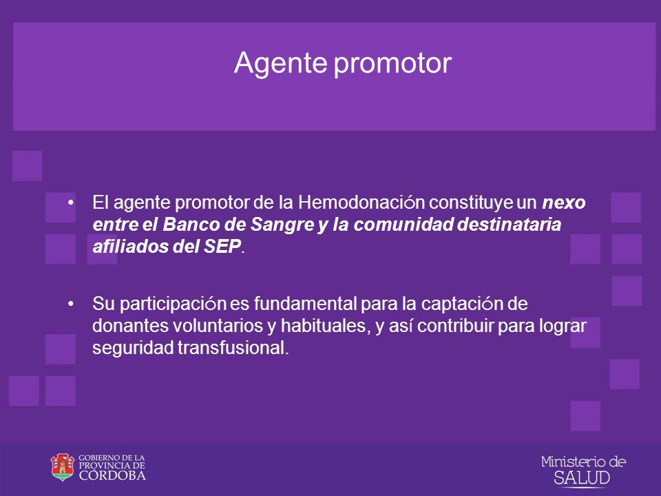 Agente promotor El agente promotor de la Hemodonación constituye un nexo entre el Banco de Sangre y la comunidad destinataria afiliados del SEP.
