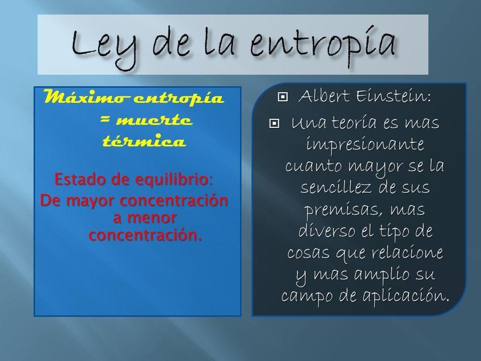 Ley de la entropía Máximo entropía = muerte térmica Albert Einstein: