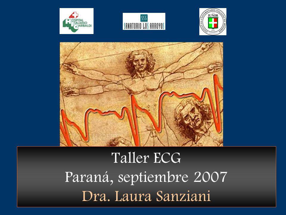 Taller ECG Paraná, septiembre 2007 Dra. Laura Sanziani