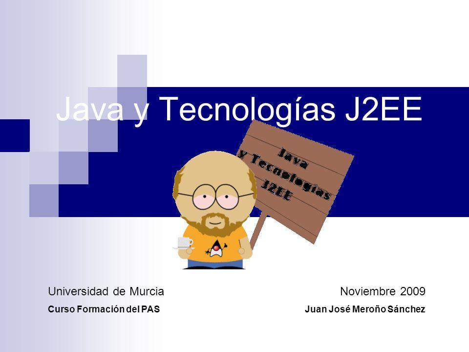Java y Tecnologías J2EE Universidad de Murcia Noviembre 2009