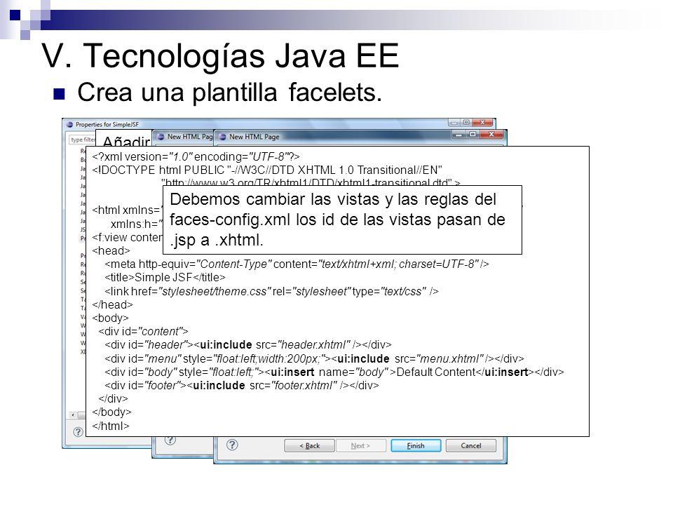 V. Tecnologías Java EE Crea una plantilla facelets.