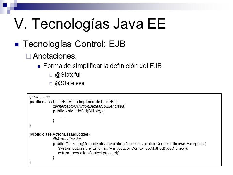 V. Tecnologías Java EE Tecnologías Control: EJB Anotaciones.