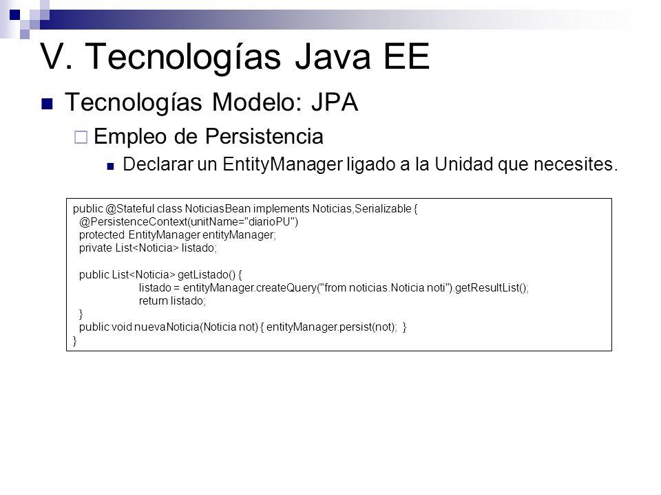 V. Tecnologías Java EE Tecnologías Modelo: JPA Empleo de Persistencia