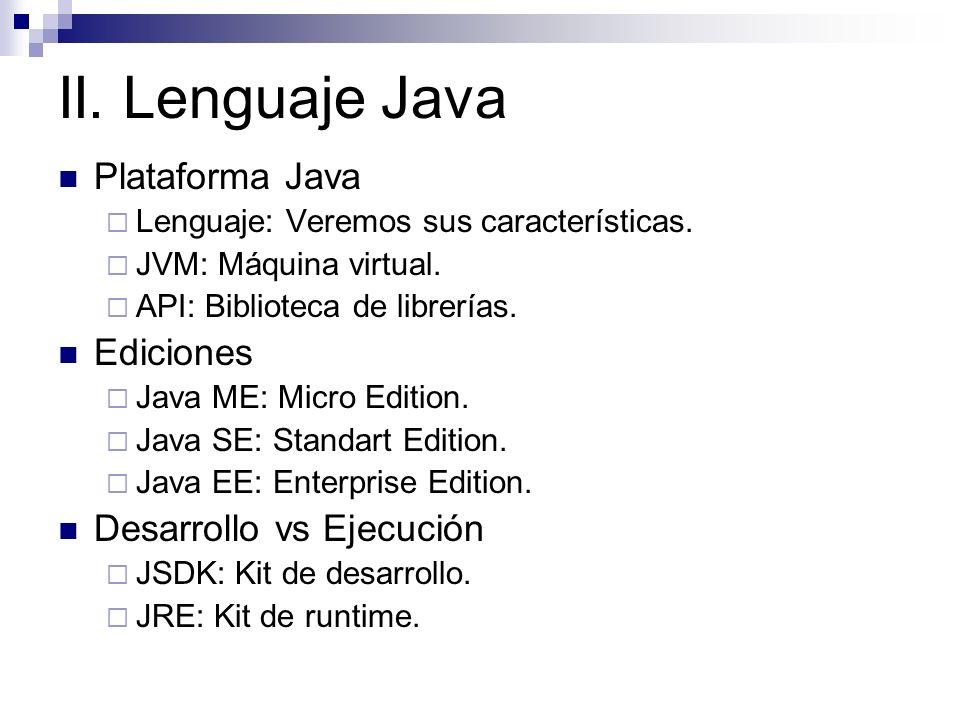 II. Lenguaje Java Plataforma Java Ediciones Desarrollo vs Ejecución