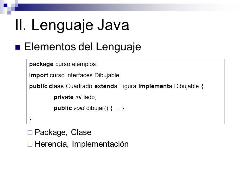 II. Lenguaje Java Elementos del Lenguaje Package, Clase