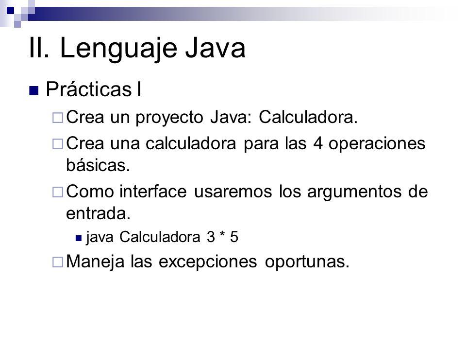 II. Lenguaje Java Prácticas I Crea un proyecto Java: Calculadora.