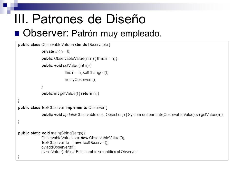 III. Patrones de Diseño Observer: Patrón muy empleado.