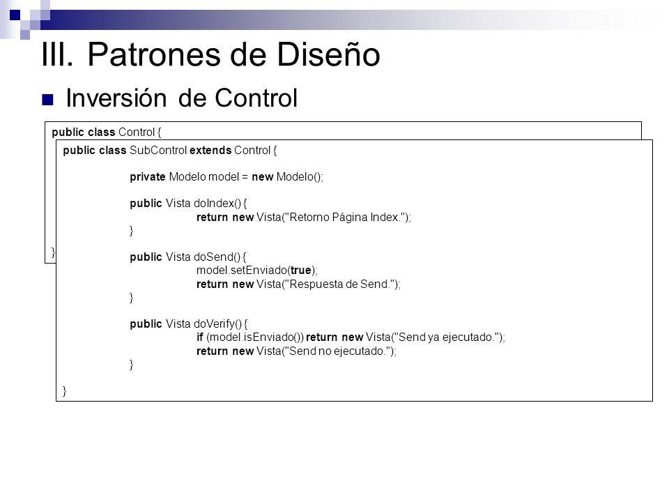 III. Patrones de Diseño Inversión de Control public class Control {