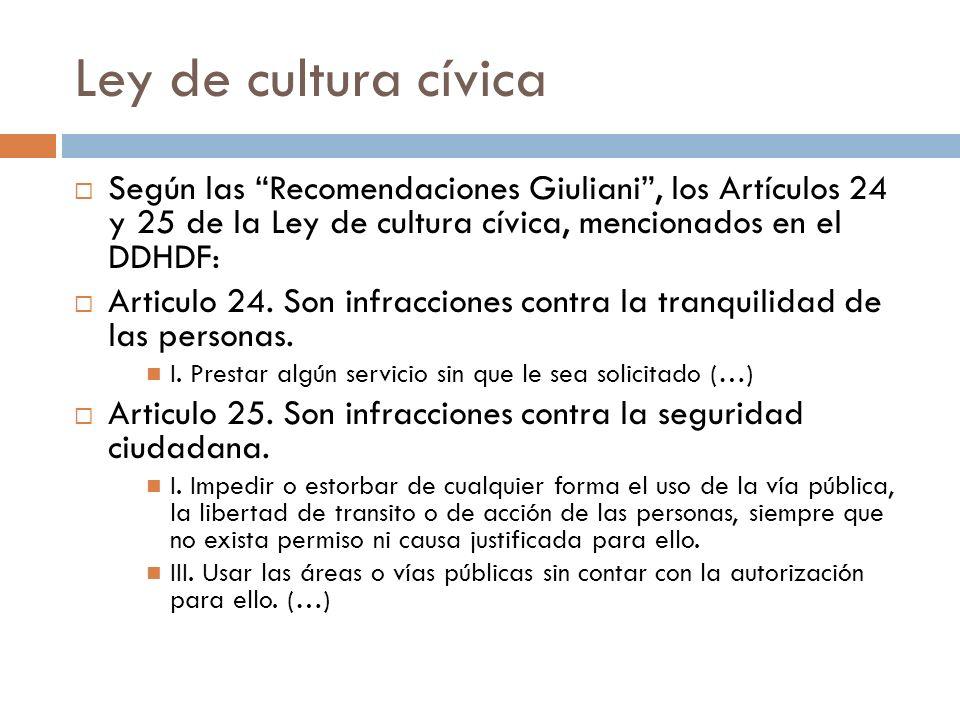Ley de cultura cívicaSegún las Recomendaciones Giuliani , los Artículos 24 y 25 de la Ley de cultura cívica, mencionados en el DDHDF: